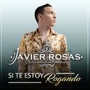 Si Te Estoy Rogando/Javier Rosas Y Su Artillería Pesada