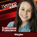 Maybe (Ao Vivo / The Voice Brasil Kids 2017)/Valentina Francisco