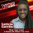 Ficar Com Você (Ao Vivo / The Voice Brasil Kids 2017)/Letícia Corrêa