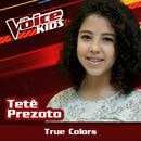 True Colors (Ao Vivo / The Voice Brasil Kids 2017)/Tetê Prezoto