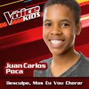 Desculpe, Mas Eu Vou Chorar (Ao Vivo / The Voice Brasil Kids 2017)/Juan Carlos Poca