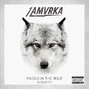 Raised In The Wild (Acoustic)/1 AMVRKA