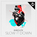 Slow It Down/Execute