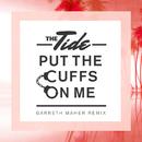 Put The Cuffs On Me (Garreth Maher Remix)/The Tide