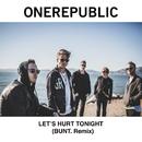 Let's Hurt Tonight (BUNT. Remix)/OneRepublic