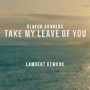 Take My Leave Of You (Lambert Rework) (feat. Arnór Dan)/Ólafur Arnalds