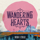 Wish I Could/The Wandering Hearts