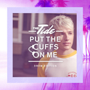 Put The Cuffs On Me (Drew Edition)/The Tide