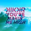 You're Makin' Me High (Radio Edit) (feat. Ideh)/KIKKR
