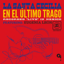 En El Último Trago (En Vivo Desde La Ciudad De México/2017) (feat. Eugenia León)/La Santa Cecilia