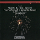 Handel: Music for the Royal Fireworks; Concerti a due cori/John Eliot Gardiner, English Baroque Soloists