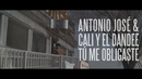 Tú Me Obligaste/Antonio José, Cali Y El Dandee