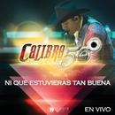 Ni Que Estuvieras Tan Buena (En Vivo Auditorio Telmex)/Calibre 50