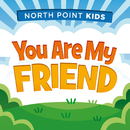 You Are My Friend (feat. Alex Sasser)/North Point Kids