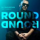 Round And Round (feat. Albeezy)/DJ Rasimcan