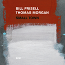 Small Town/Bill Frisell, Thomas Morgan