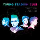 Everything Everyone Everywhere/Young Stadium Club
