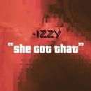 She Got That/Izzy