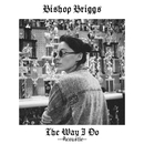 The Way I Do (Acoustic)/Bishop Briggs