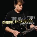 Hard Stuff/George Thorogood & The Destroyers
