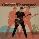 Ride 'Til I Die/George Thorogood & The Destroyers