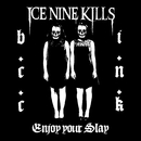 Enjoy Your Slay/Ice Nine Kills