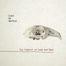 The Comfort Of Loss & Dust/Cold In Berlin