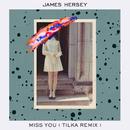 Miss You (Tilka Remix)/James Hersey
