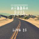 Love Is/Rubber Soul