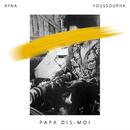 Papa dis-moi (feat. Youssoupha)/Ayna