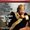 The Heroic Bel Canto Tenor/Chris Merritt, Münchner Rundfunkorchester, John Fiore