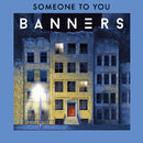 Someone To You/BANNERS