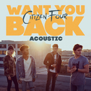 Want You Back (Acoustic)/Citizen Four