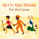 Getty Kids Hymnal - For The Cause/Keith & Kristyn Getty Kids