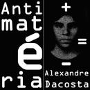Antimatéria/Alexandre Dacosta