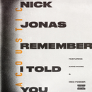 Remember I Told You (Acoustic) (feat. Anne-Marie, Mike Posner)/Nick Jonas