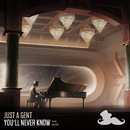 You'll Never Know (feat. MOZA)/Just A Gent