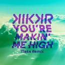 You're Makin' Me High (TIEKS Remix) (feat. Ideh)/KIKKR