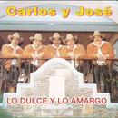 Lo Dulce Y Lo Amargo/Carlos Y José