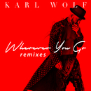Wherever You Go (Remixes)/Karl Wolf
