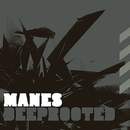 Deeprooted/Manes
