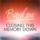 Closing This Memory Down/Baylou
