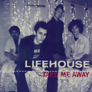 Take Me Away/Lifehouse