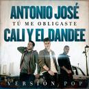 Tú Me Obligaste (Versión Pop)/Antonio José, Cali Y El Dandee