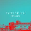 Not My Head/Patrick Kai