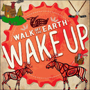 Wake Up/Walk Off The Earth