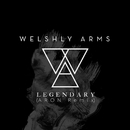 Legendary (ARON Remix)/Welshly Arms