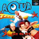 My Oh My/Aqua
