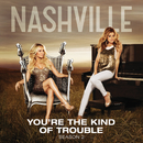 You're The Kind Of Trouble (feat. Charles Esten)/Nashville Cast