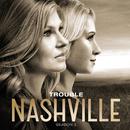 Trouble (feat. Dana Wheeler-Nicholson)/Nashville Cast